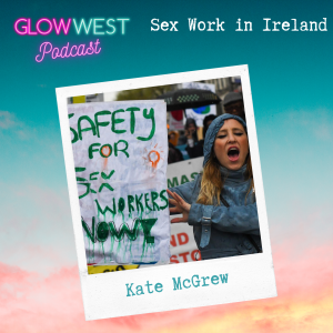 Glow West Podcast - Sex Work, The Law, and Safety : Ep22