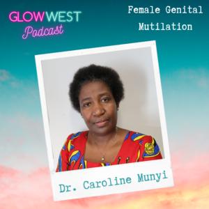 Glow West Podcast - Female Genital Mutilation Ep: 30