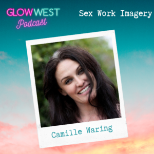Glow West Podcast - Visual Terrorism & Sex Work Images: Ep.25