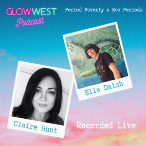 Glow West Podcast - Period Poverty and Eco Friendly Periods: Ep 26