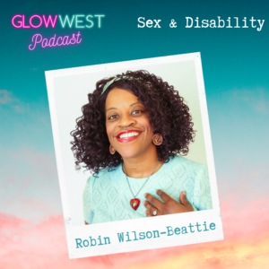 Glow West Podcast - Sex, Innovation, and Disability: Ep 32