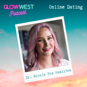 Glow West Podcast - Dating, dick pics and deception: Ep 33