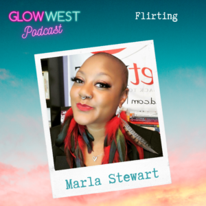 Glow West Podcast - The Art of Flirting: Ep 39