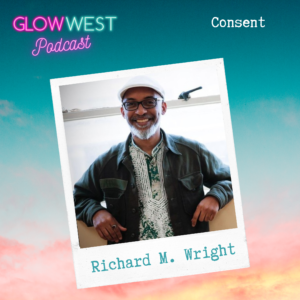 Glow West Podcast - Radical Consent: Ep 40