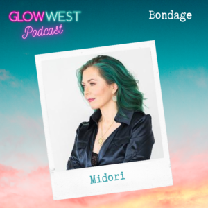 Glow West Podcast - Bodies and Bondage: Ep 38
