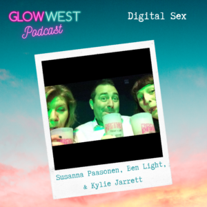 Glow West Podcast - Sex and the Digital World: Ep 47