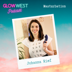 Glow West Podcast - Masturbation & Good Vibes: Ep 44