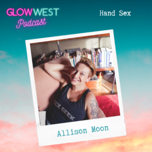 Glow West Podcast - You and your hand: Ep 44