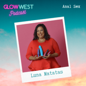 Glow West Podcast - Butt Adventures: Ep 50