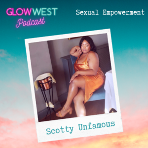 Glow West Podcast - Making 2021 the year of Sexual Empowerment: Ep 48
