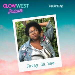 Glow West Podcast - To Squirt or Not to Squirt: Ep 59