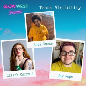 Glow West Podcast - Trans Day of Visibility: Ep 65