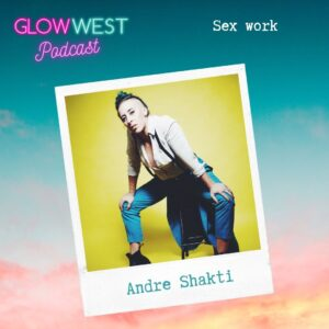 Glow West Podcast - Sex Work Spectrums: Ep 63