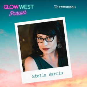 Glow West Podcast - One…Two…Three Times the Fun? Ep 67