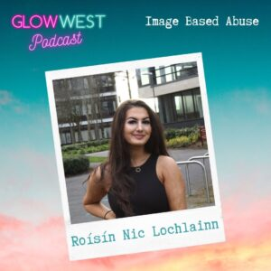 Glow West Podcast - Image Based Sexual Abuse: Ep 68