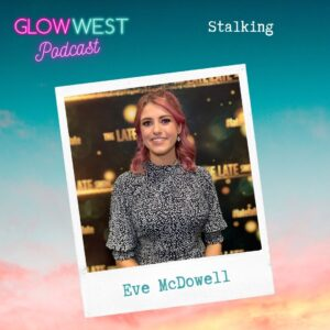 Glow West Podcast - Stalking and the Law: Ep 71
