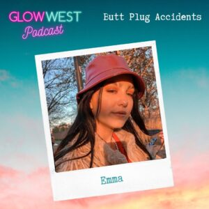 Glow West Podcast - Adventures of a Lost Butt Plug: Ep 73