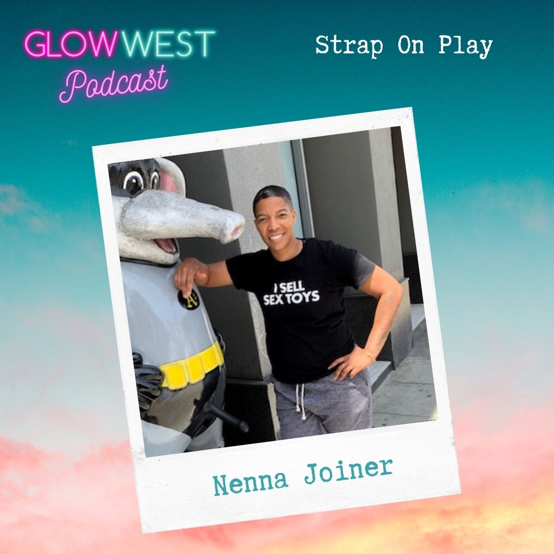 Glow West Podcast - Strap it on me! Ep 75