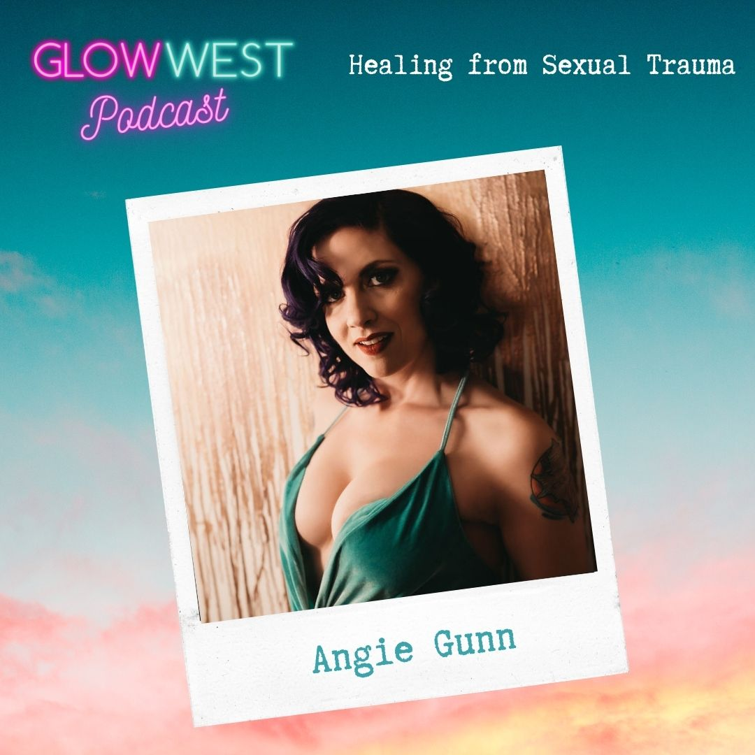 Glow West Podcast - Healing from Sexual Trauma: Ep 79